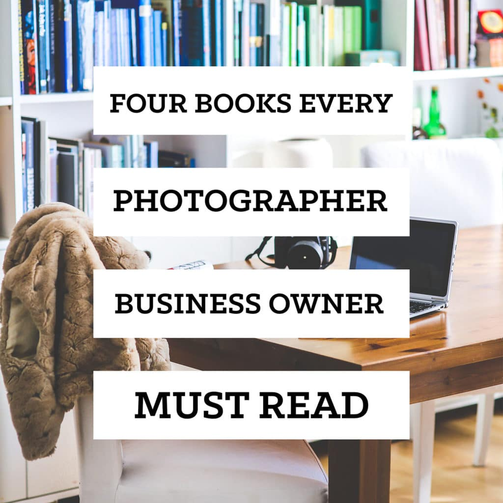 Four Books Every Photographer Business Owner Must Read